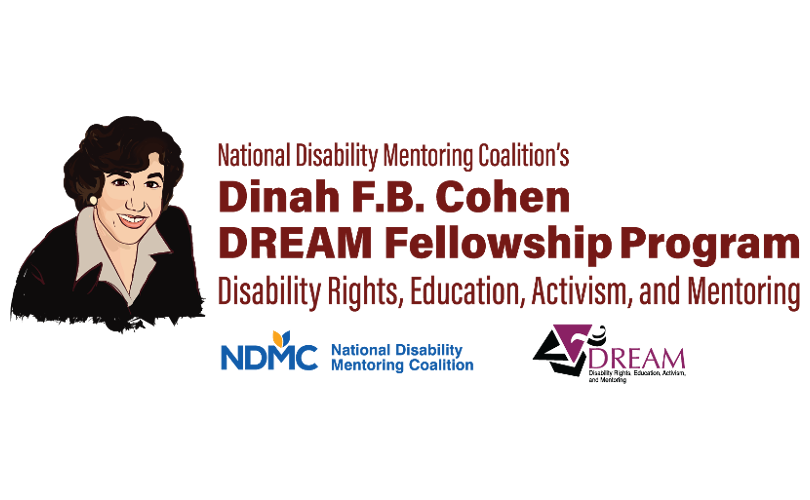 National Disability Mentoring Coalition's Dinah F.B. Cohen DREAM Fellowship Program: Disability rights, education, activism, and mentoring